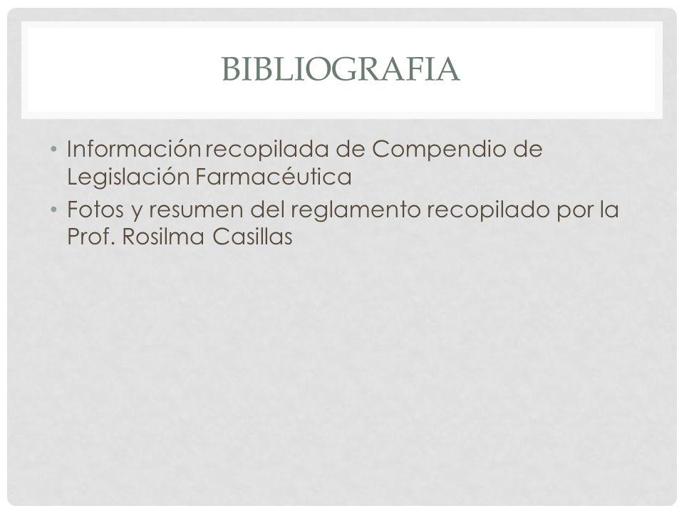 BIBLIOGRAFIA Información recopilada de Compendio de Legislación Farmacéutica Fotos y resumen del reglamento recopilado por la Prof. Rosilma Casillas