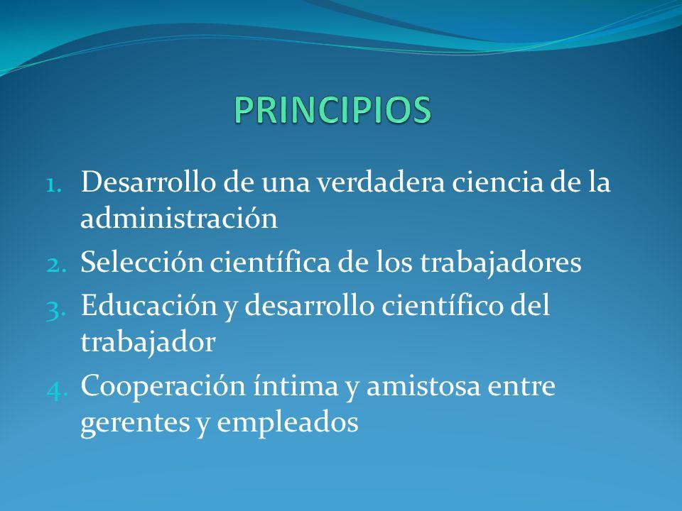 1.Desarrollo de una verdadera ciencia de la administración 2.