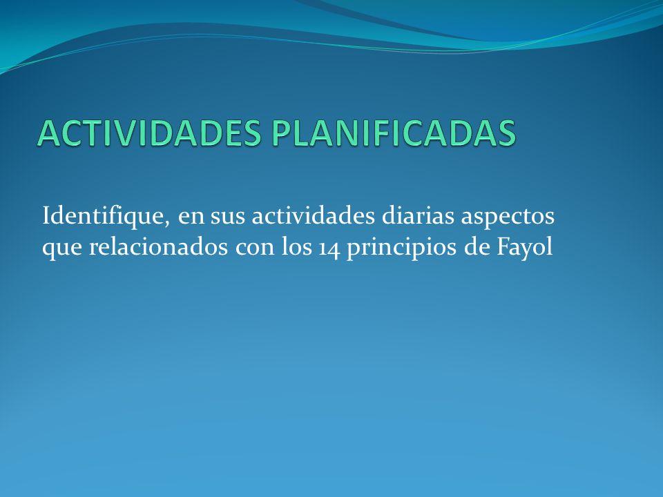 Identifique, en sus actividades diarias aspectos que relacionados con los 14 principios de Fayol
