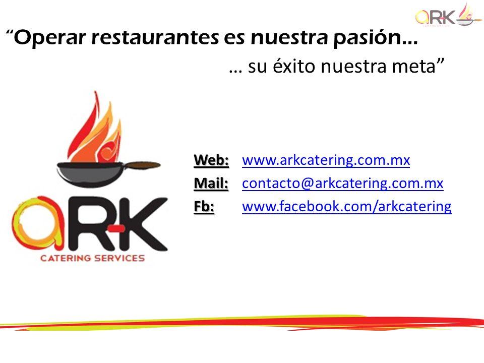 Operar restaurantes es nuestra pasión… … su éxito nuestra meta Web: Web: www.arkcatering.com.mxwww.arkcatering.com.mx Mail: Mail:contacto@arkcatering.