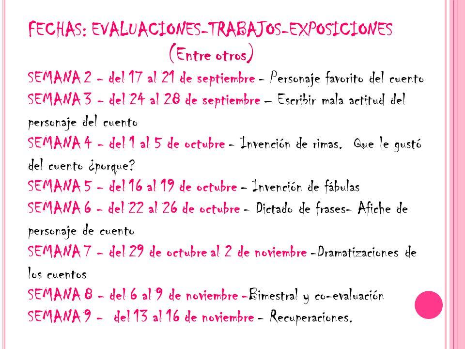 FECHAS: EVALUACIONES-TRABAJOS-EXPOSICIONES (Entre otros) SEMANA 2 - del 17 al 21 de septiembre - Personaje favorito del cuento SEMANA 3 - del 24 al 28