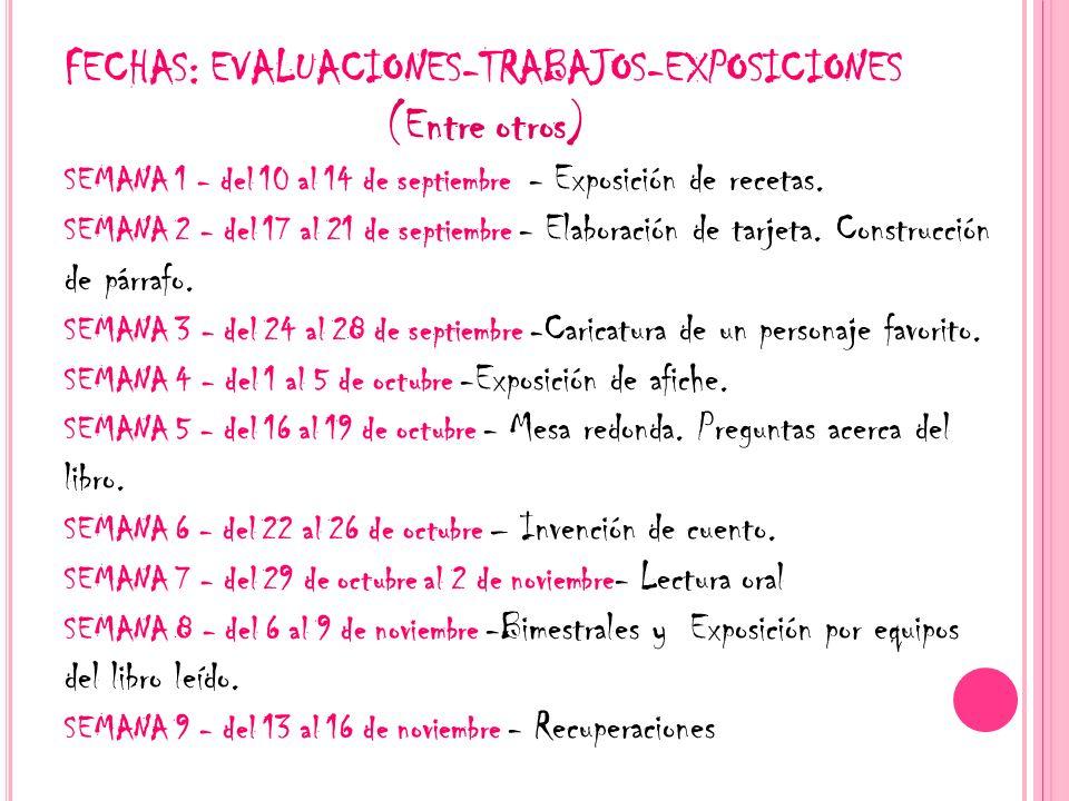 FECHAS: EVALUACIONES-TRABAJOS-EXPOSICIONES (Entre otros) SEMANA 1 - del 10 al 14 de septiembre - Exposición de recetas. SEMANA 2 - del 17 al 21 de sep