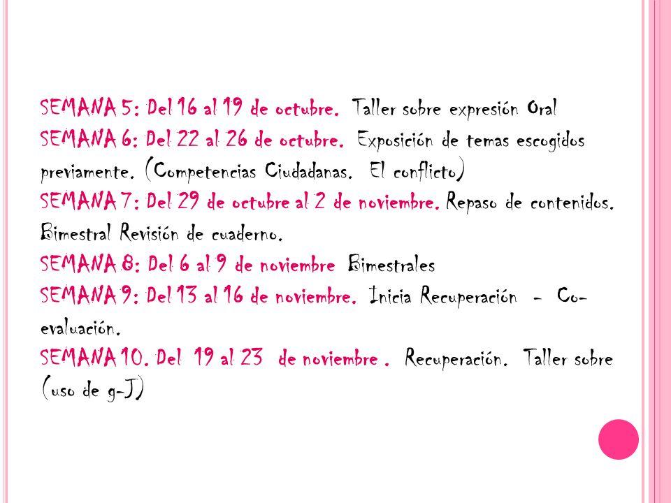 SEMANA 5: Del 16 al 19 de octubre. Taller sobre expresión Oral SEMANA 6: Del 22 al 26 de octubre. Exposición de temas escogidos previamente. (Competen