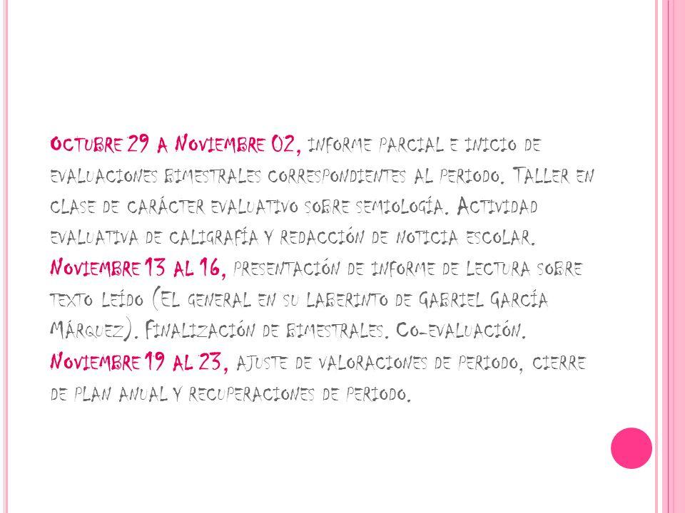 O CTUBRE 29 A N OVIEMBRE 02, INFORME PARCIAL E INICIO DE EVALUACIONES BIMESTRALES CORRESPONDIENTES AL PERIODO. T ALLER EN CLASE DE CARÁCTER EVALUATIVO