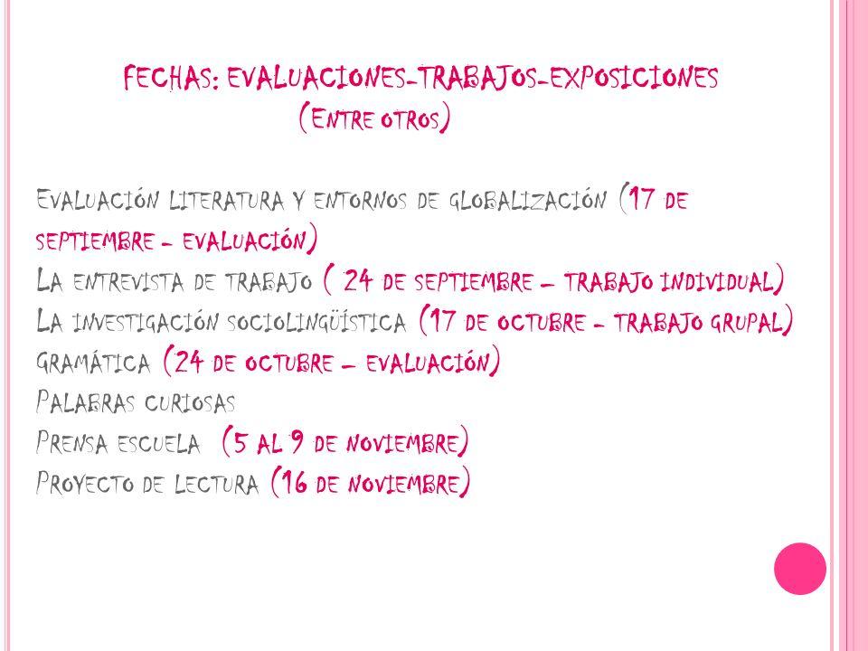 FECHAS: EVALUACIONES-TRABAJOS-EXPOSICIONES (E NTRE OTROS ) E VALUACIÓN LITERATURA Y ENTORNOS DE GLOBALIZACIÓN (17 DE SEPTIEMBRE - EVALUACIÓN ) L A ENT