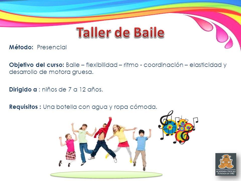 Método: Presencial Objetivo del curso: Baile – flexibilidad – ritmo - coordinación – elasticidad y desarrollo de motora gruesa. Dirigido a : niños de