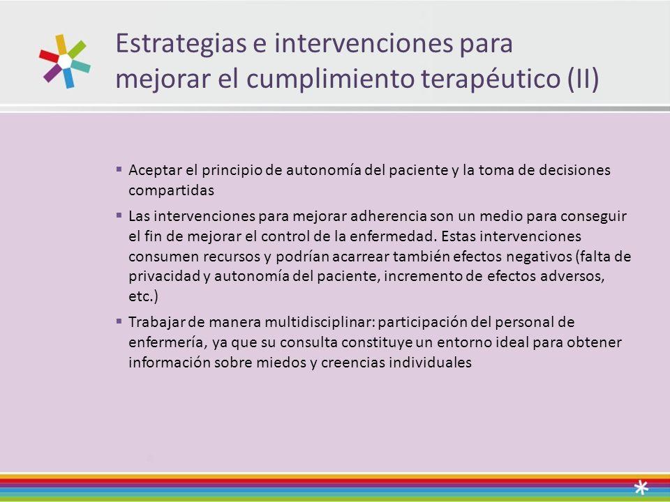 Estrategias e intervenciones para mejorar el cumplimiento terapéutico (II) Aceptar el principio de autonomía del paciente y la toma de decisiones compartidas Las intervenciones para mejorar adherencia son un medio para conseguir el fin de mejorar el control de la enfermedad.