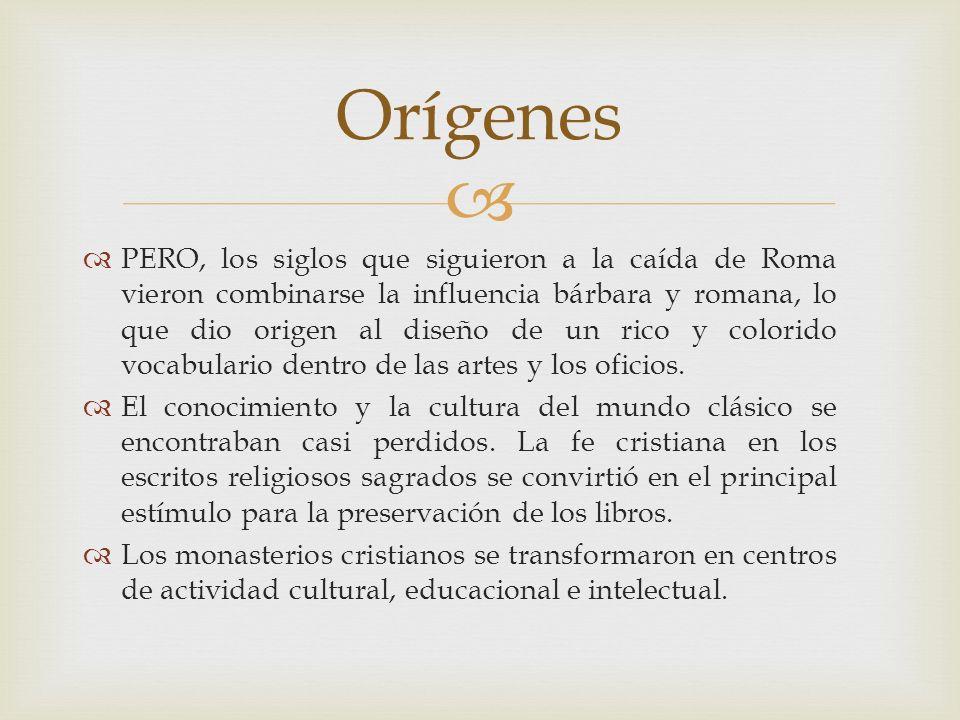 PERO, los siglos que siguieron a la caída de Roma vieron combinarse la influencia bárbara y romana, lo que dio origen al diseño de un rico y colorido