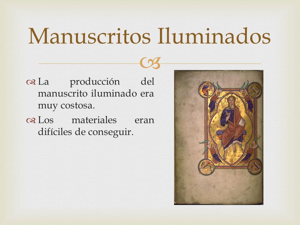 La producción del manuscrito iluminado era muy costosa. Los materiales eran difíciles de conseguir. Manuscritos Iluminados