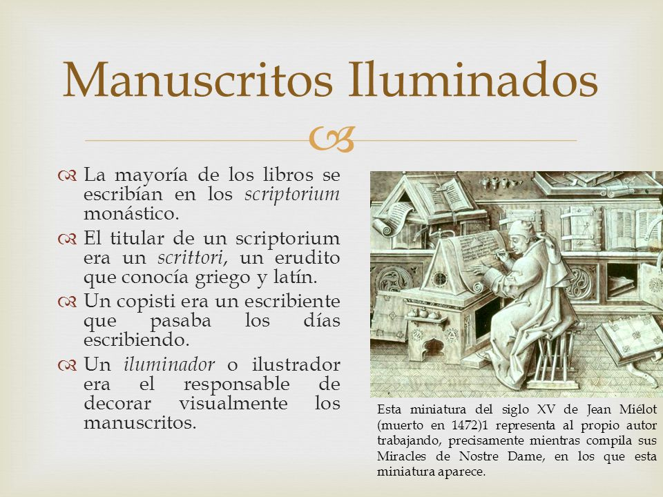 La mayoría de los libros se escribían en los scriptorium monástico. El titular de un scriptorium era un scrittori, un erudito que conocía griego y lat