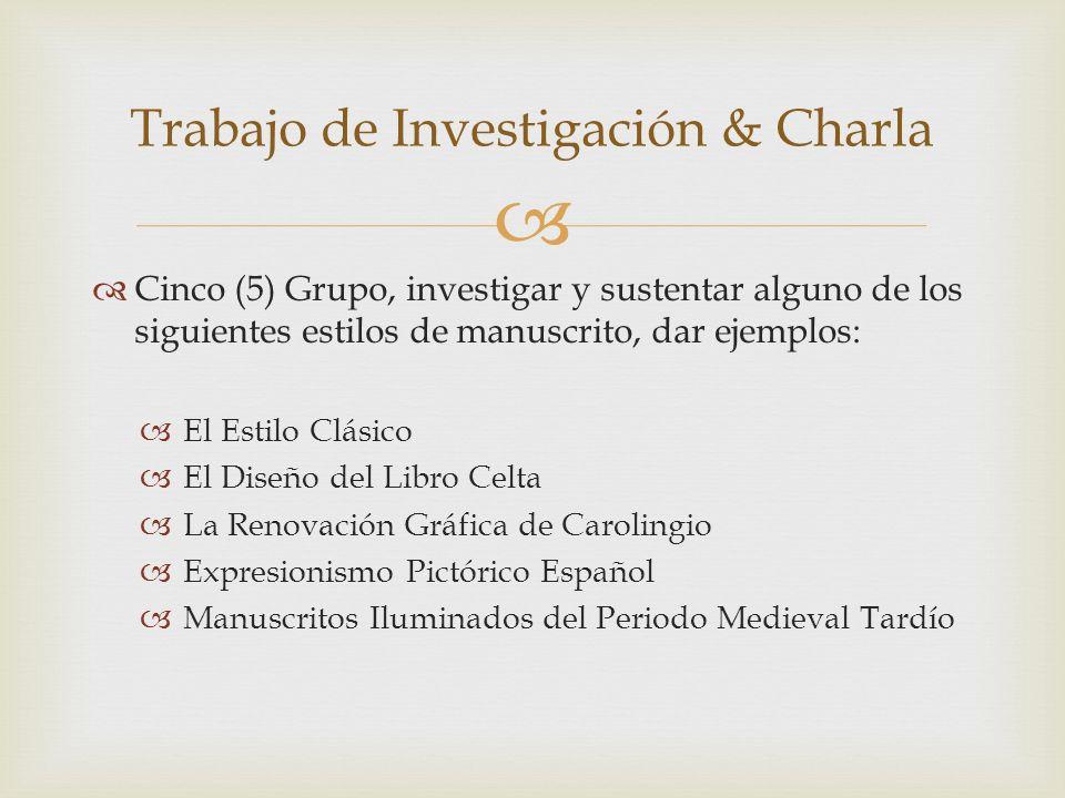 Cinco (5) Grupo, investigar y sustentar alguno de los siguientes estilos de manuscrito, dar ejemplos: El Estilo Clásico El Diseño del Libro Celta La R