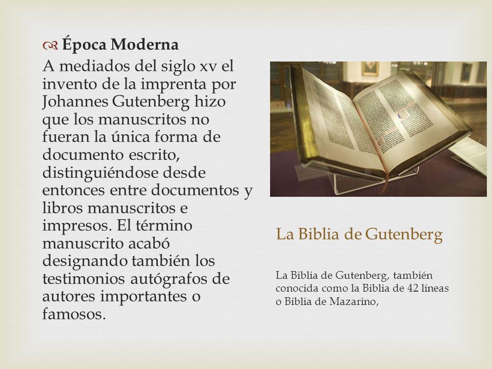 La Biblia de Gutenberg Época Moderna A mediados del siglo xv el invento de la imprenta por Johannes Gutenberg hizo que los manuscritos no fueran la ún