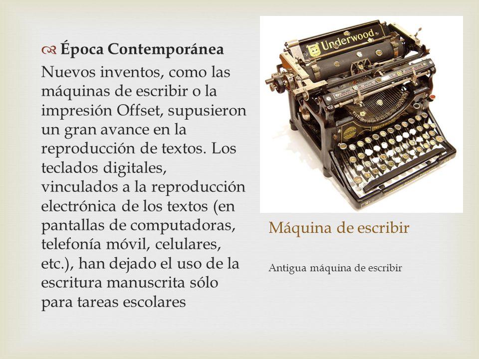 Máquina de escribir Época Contemporánea Nuevos inventos, como las máquinas de escribir o la impresión Offset, supusieron un gran avance en la reproduc