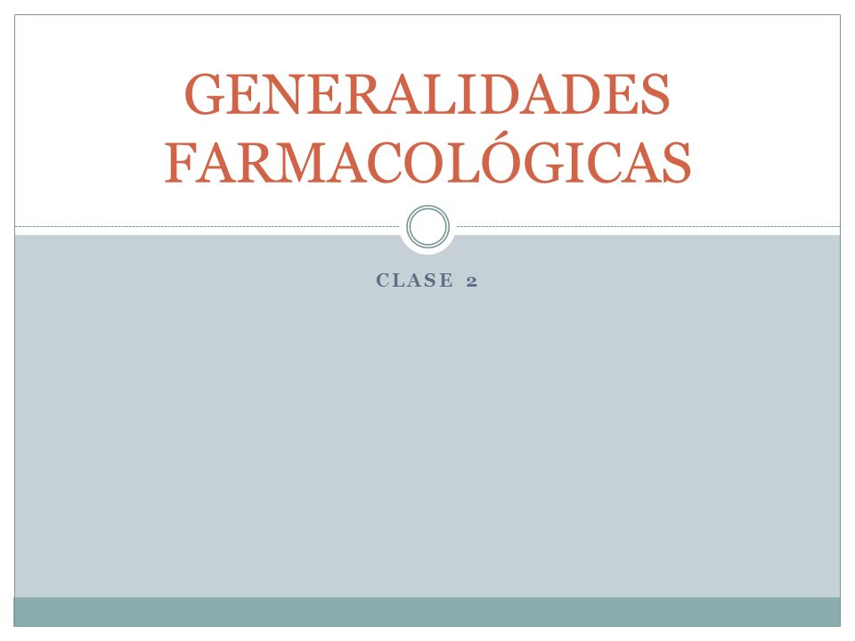 CLASE 2 GENERALIDADES FARMACOLÓGICAS