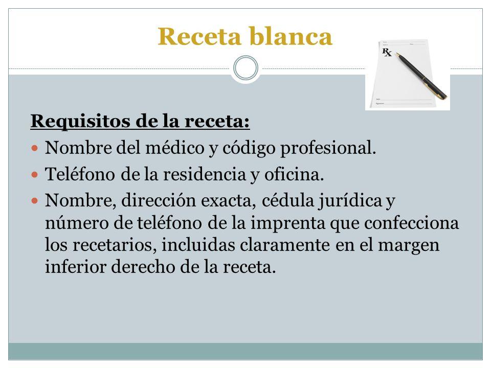 Receta blanca Requisitos de la receta: Nombre del médico y código profesional. Teléfono de la residencia y oficina. Nombre, dirección exacta, cédula j