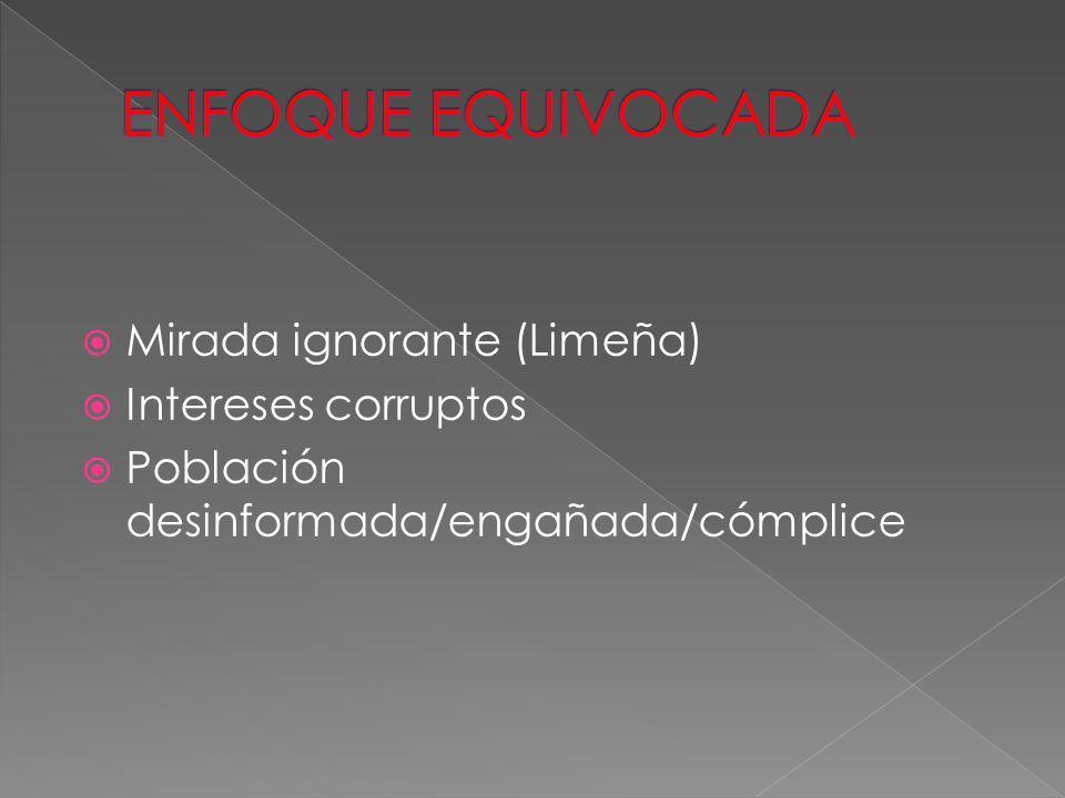 Mirada ignorante (Limeña) Intereses corruptos Población desinformada/engañada/cómplice
