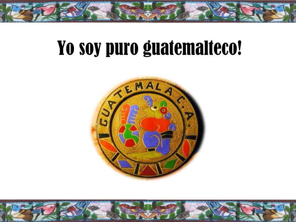 Yo soy puro guatemalteco!