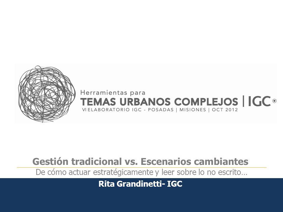 Gestión tradicional vs. Escenarios cambiantes De cómo actuar estratégicamente y leer sobre lo no escrito… Rita Grandinetti- IGC