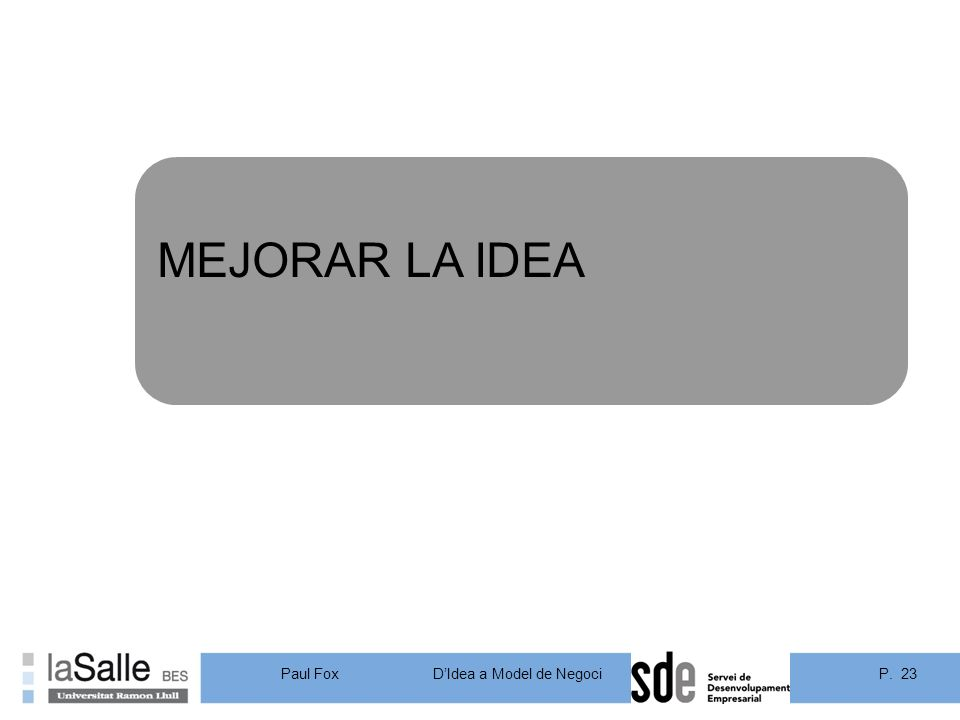 P. 23DIdea a Model de Negoci Paul Fox MEJORAR LA IDEA