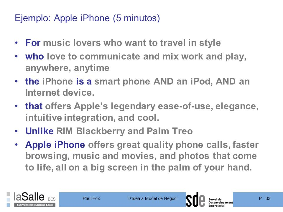P. 33DIdea a Model de Negoci Paul Fox Ejemplo: Apple iPhone (5 minutos) For music lovers who want to travel in style who love to communicate and mix w