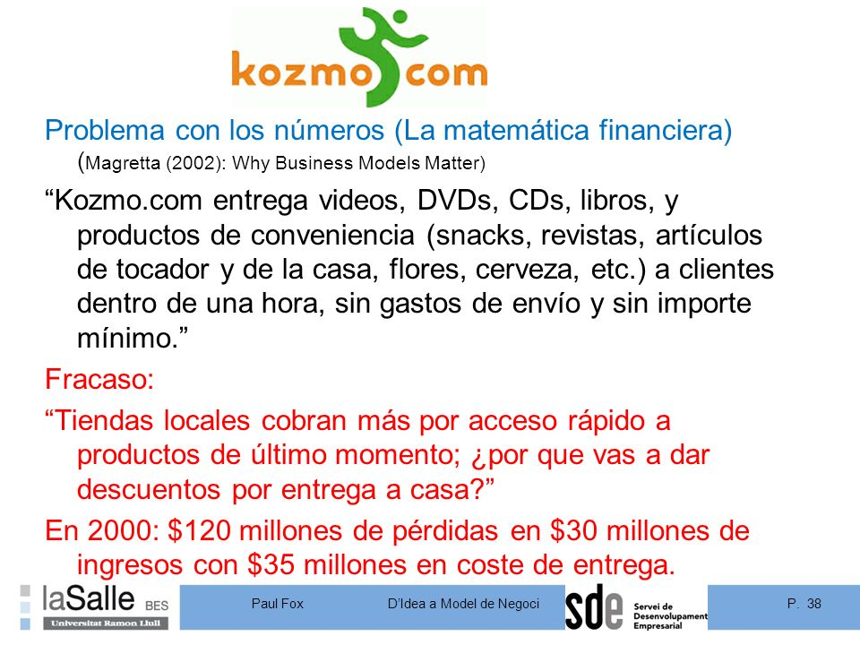 P. 38DIdea a Model de Negoci Paul Fox Problema con los números (La matemática financiera) ( Magretta (2002): Why Business Models Matter) Kozmo.com ent