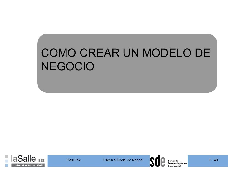 P. 48DIdea a Model de Negoci Paul Fox COMO CREAR UN MODELO DE NEGOCIO