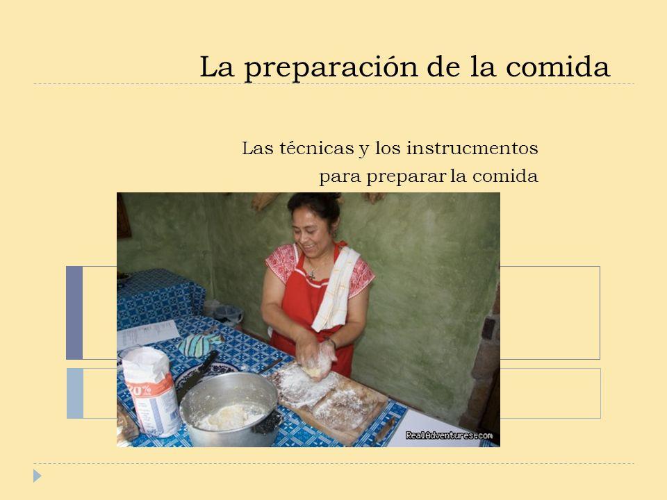 La preparación de la comida Las técnicas y los instrucmentos para preparar la comida