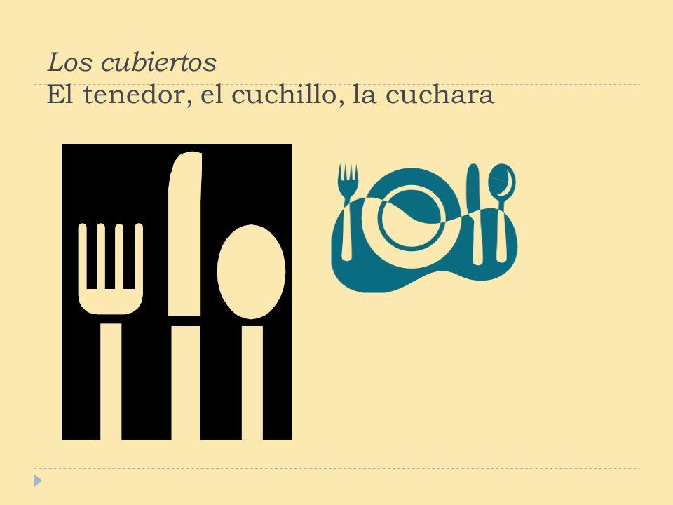 Los cubiertos El tenedor, el cuchillo, la cuchara