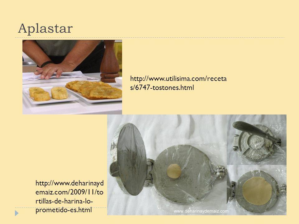 Aplastar http://www.utilisima.com/receta s/6747-tostones.html http://www.deharinayd emaiz.com/2009/11/to rtillas-de-harina-lo- prometido-es.html