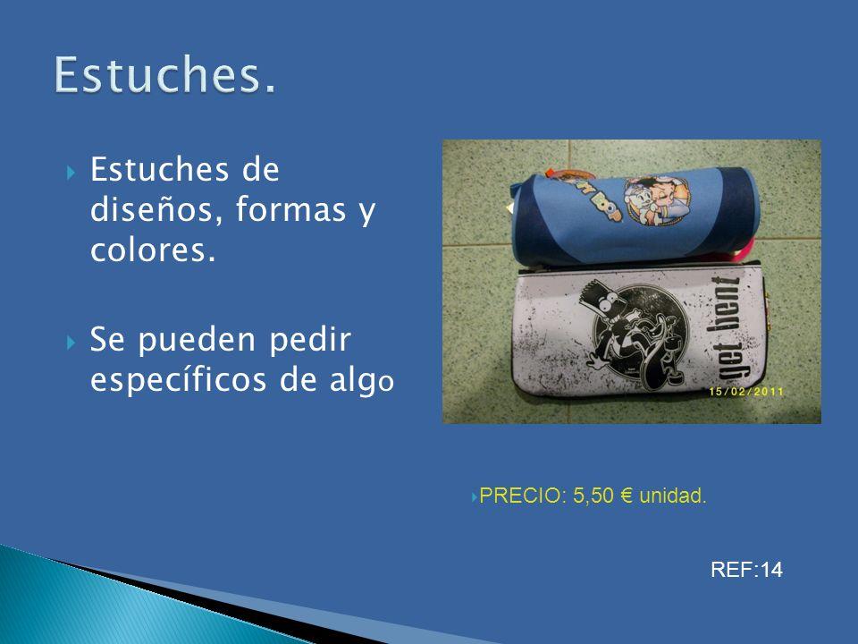 Estuches de diseños, formas y colores. Se pueden pedir específicos de alg o Estuches. PRECIO: 5,50 unidad. REF:14