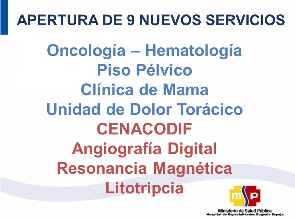 Oncología – Hematología Piso Pélvico Clínica de Mama Unidad de Dolor Torácico CENACODIF Angiografía Digital Resonancia Magnética Litotripcia APERTURA