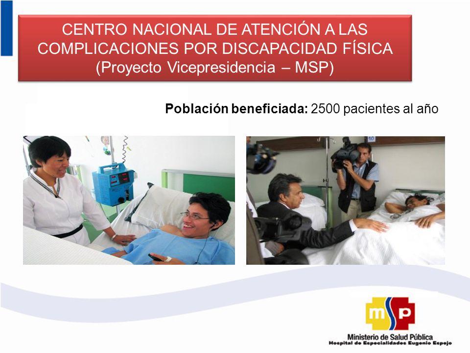 CENTRO NACIONAL DE ATENCIÓN A LAS COMPLICACIONES POR DISCAPACIDAD FÍSICA (Proyecto Vicepresidencia – MSP) Población beneficiada: 2500 pacientes al año