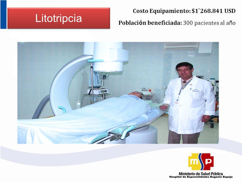 Litotripcia Costo Equipamiento: $1`268.841 USD Poblaci ó n beneficiada: 300 pacientes al a ñ o