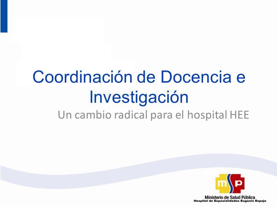Coordinación de Docencia e Investigación Un cambio radical para el hospital HEE