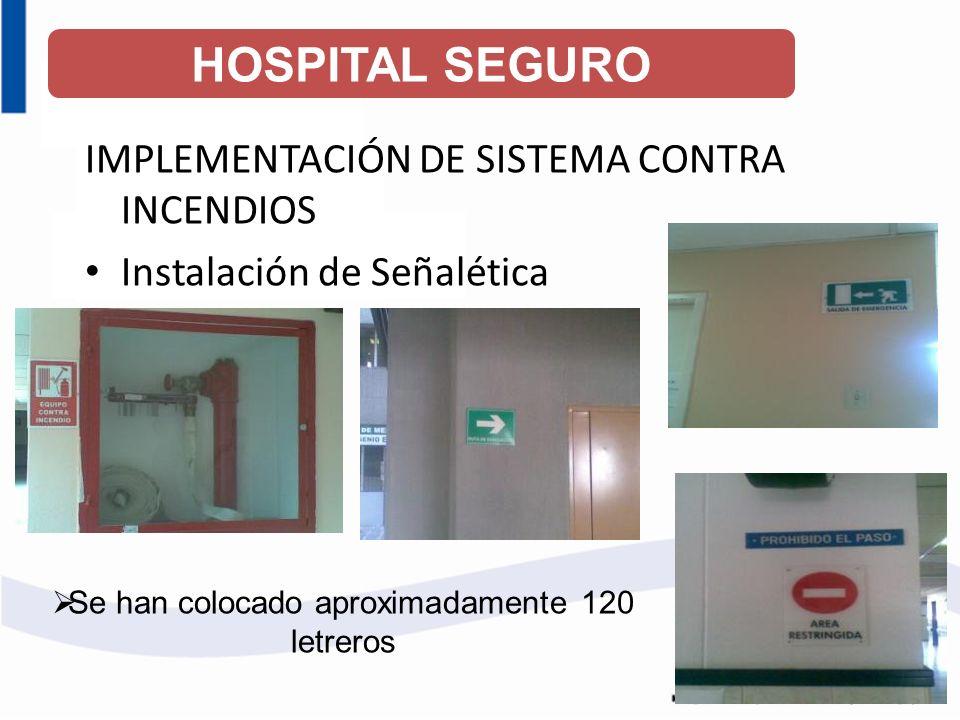 IMPLEMENTACIÓN DE SISTEMA CONTRA INCENDIOS Instalación de Señalética Se han colocado aproximadamente 120 letreros HOSPITAL SEGURO
