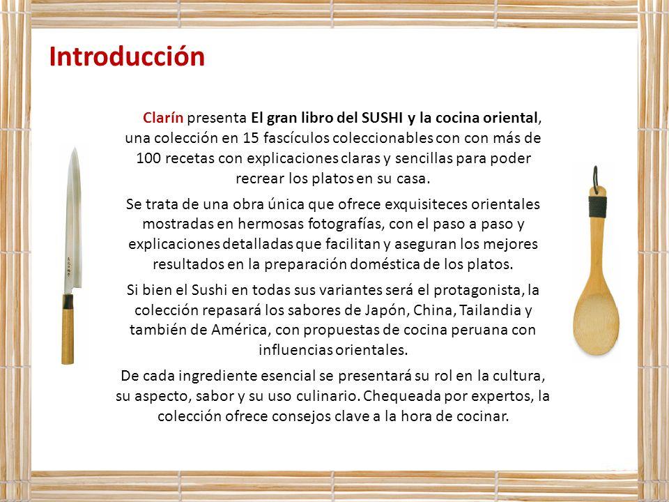 Introducción Clarín presenta El gran libro del SUSHI y la cocina oriental, una colección en 15 fascículos coleccionables con con más de 100 recetas co