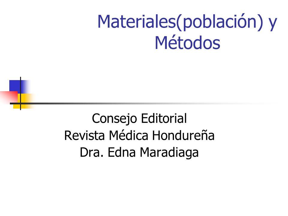 Materiales(población) y Métodos Consejo Editorial Revista Médica Hondureña Dra. Edna Maradiaga