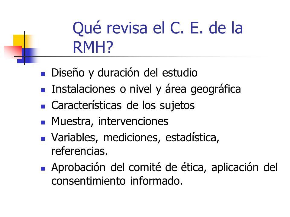 Qué revisa el C. E. de la RMH? Diseño y duración del estudio Instalaciones o nivel y área geográfica Características de los sujetos Muestra, intervenc