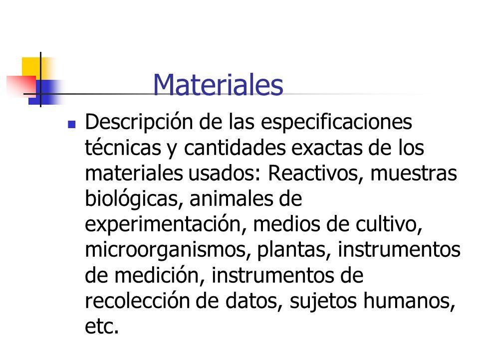 Materiales Descripción de las especificaciones técnicas y cantidades exactas de los materiales usados: Reactivos, muestras biológicas, animales de exp
