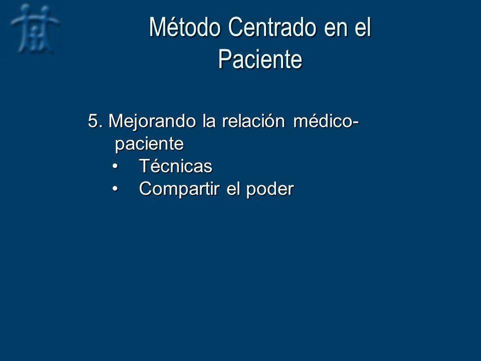 Método Centrado en el Paciente 5. Mejorando la relación médico- paciente TécnicasTécnicas Compartir el poderCompartir el poder