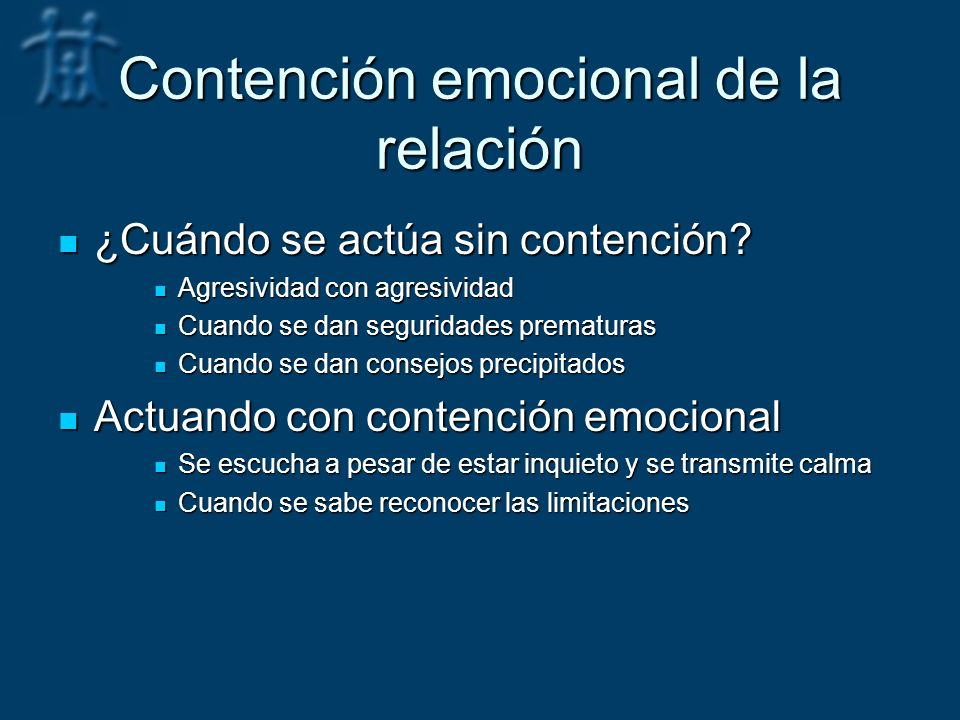 Contención emocional de la relación ¿Cuándo se actúa sin contención? ¿Cuándo se actúa sin contención? Agresividad con agresividad Agresividad con agre