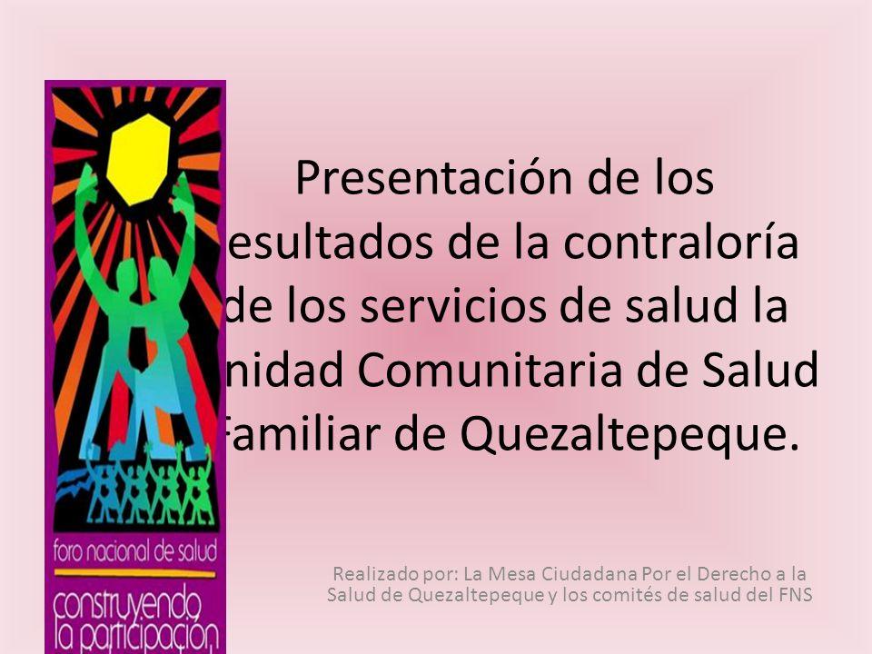 Presentación de los resultados de la contraloría de los servicios de salud la Unidad Comunitaria de Salud Familiar de Quezaltepeque.