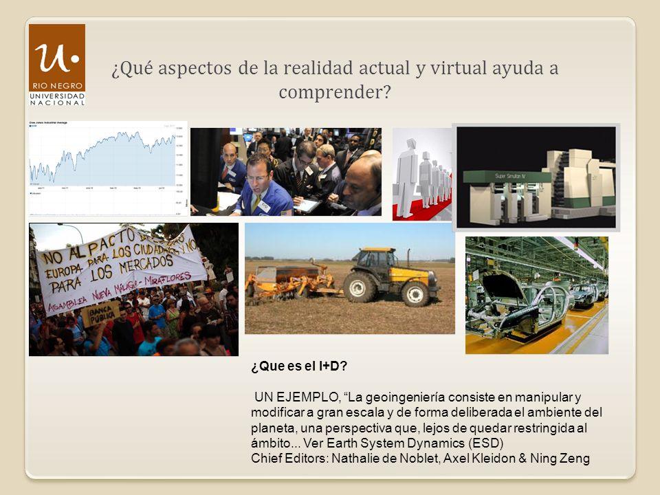 ¿Qué aspectos de la realidad actual y virtual ayuda a comprender? ¿Que es el I+D? UN EJEMPLO, La geoingeniería consiste en manipular y modificar a gra