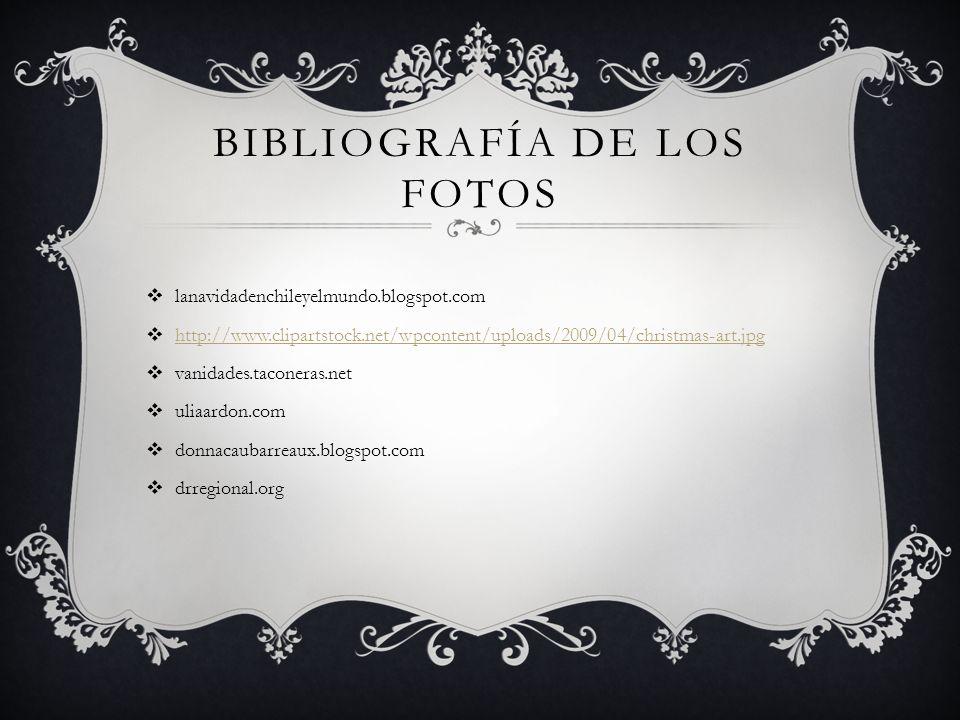 BIBLIOGRAFÍA DE LOS FOTOS lanavidadenchileyelmundo.blogspot.com http://www.clipartstock.net/wpcontent/uploads/2009/04/christmas-art.jpg vanidades.taco