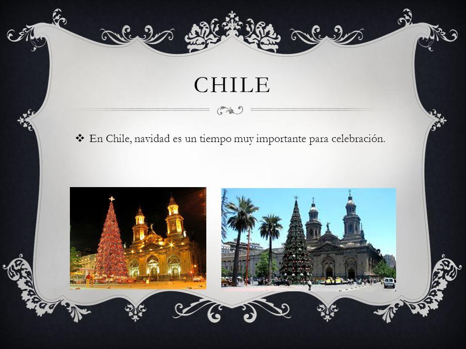 CHILE En Chile, navidad es un tiempo muy importante para celebración.
