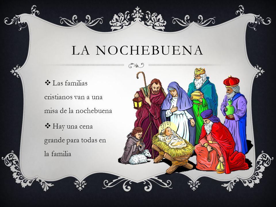 LA NOCHEBUENA Las familias cristianos van a una misa de la nochebuena Hay una cena grande para todas en la familia