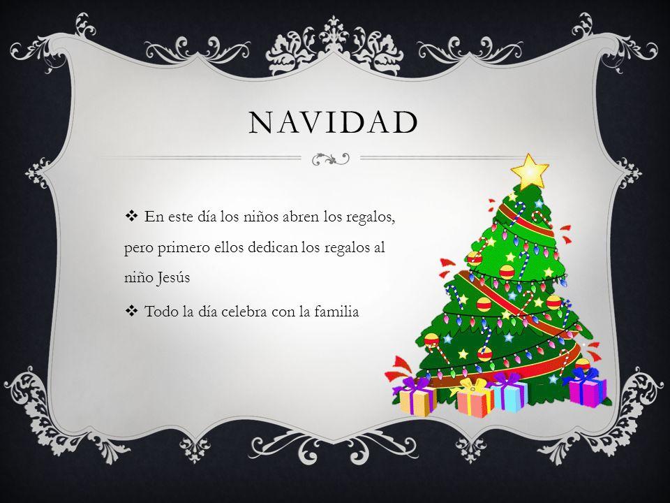 NAVIDAD En este día los niños abren los regalos, pero primero ellos dedican los regalos al niño Jesús Todo la día celebra con la familia