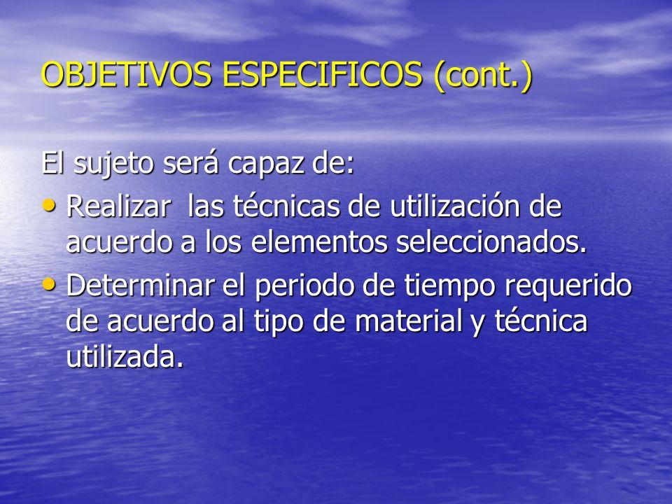 OBJETIVOS ESPECIFICOS (cont.) El sujeto será capaz de: Realizar las técnicas de utilización de acuerdo a los elementos seleccionados. Realizar las téc