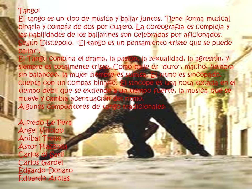 Tango! El tango es un tipo de música y bailar juntos. Tiene forma musical binaria y compás de dos por cuatro. La coreografía es compleja y las habilid