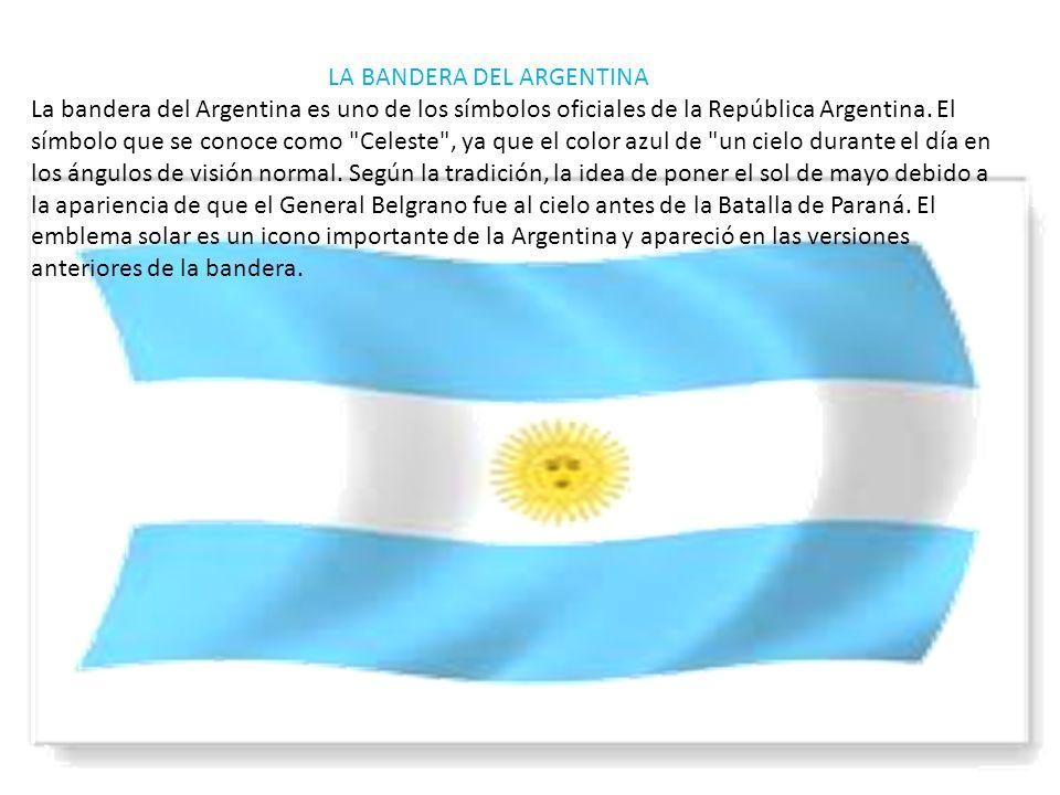 LA BANDERA DEL ARGENTINA La bandera del Argentina es uno de los símbolos oficiales de la República Argentina. El símbolo que se conoce como